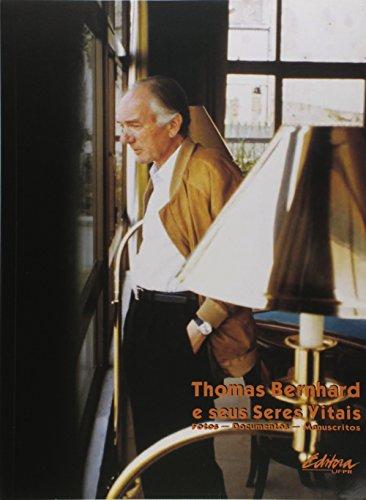 Thomas Bernhard e Seus Seres Vitais: Fotos, Documentos, Manuscritos, livro de Equipe Ufpr