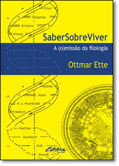 Saber Sobre Viver: A ( o ) Missão da Filologia, livro de Ottmar Ette