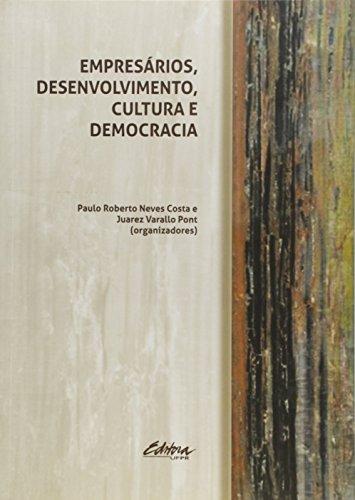 Empresários, desenvolvimento, cultura e democracia, livro de Paulo Roberto Neves Costa, Juarez Varallo Pont