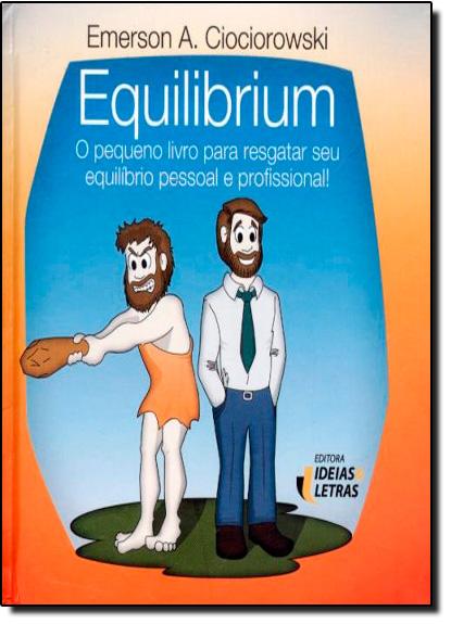 Equilibrium: O Pequeno Livro Para Resgatar Seu Equilíbrio Pessoal e Profissional, livro de Emerson A Ciociorowski