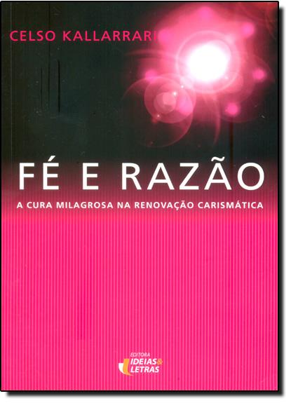 Fé e Razão: A Cura Milagrosa na Renovação Carismática, livro de Celso Kallarrari
