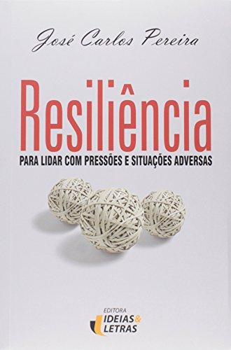 Resiliência. Para Lidar com Pressões e Situações Adversas, livro de José Carlos Pereira