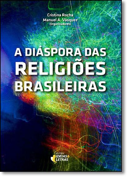 Diáspora das Religiões Brasileiras, A, livro de Cristina Rocha