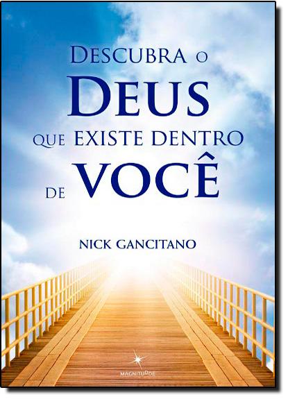 Descubra o Deus Que Existe Dentro de Você, livro de Nick Gancitano