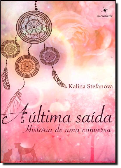 Última Saída, A: História de Uma Conversa, livro de Kalina Stefanova
