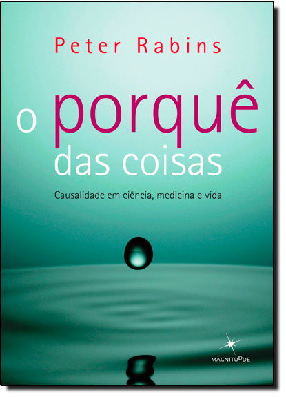 Porquê das Coisas, O: Causalidade em Ciência, Medicina e Vida, livro de Peter Rabins