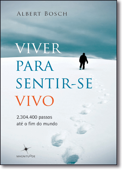 Viver Para Sentir-se Vivo: 2.304.400 Passos Até o Fim do Mundo, livro de Albert Boch