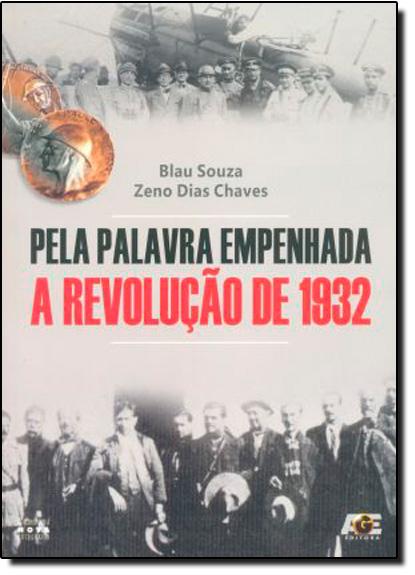 Pela Palavra Empenhada - A Revolução de 1932, livro de BLAU SOUZA