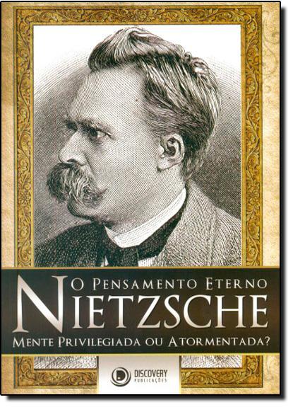 Pensamento Eterno Nietzsche: Mente Privilegiada ou Atormentada? O, livro de Antero Leivas