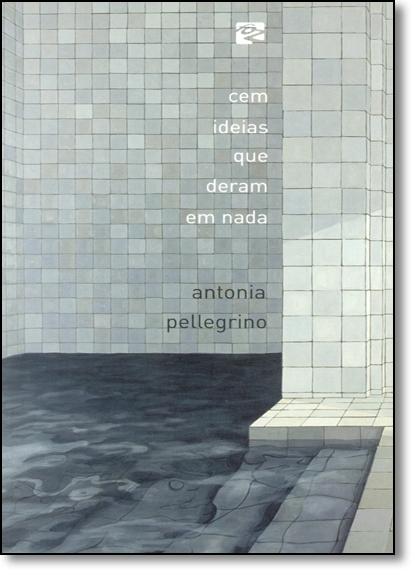Cem Ideias Que Deram em Nada, livro de Antonia Pellegrino
