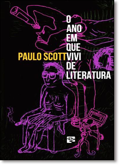 Ano em Que Vivi de Literatura, O, livro de Paulo Scott