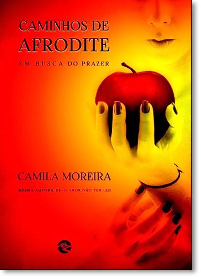 Caminhos de Afrodite: Em Busca do Prazer, livro de Camila Moreira