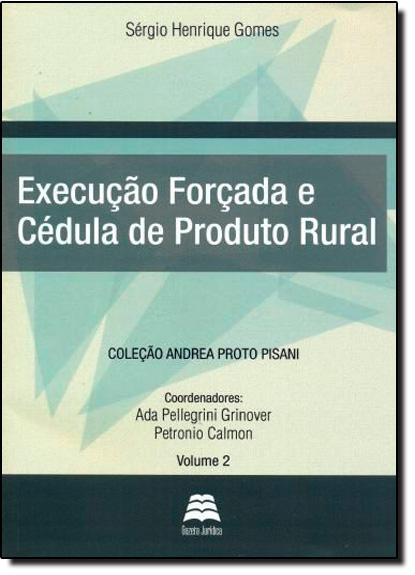 Execução Forçada e Cédula de Produto Rural - Vol.2, livro de Sérgio Henrique Gomes