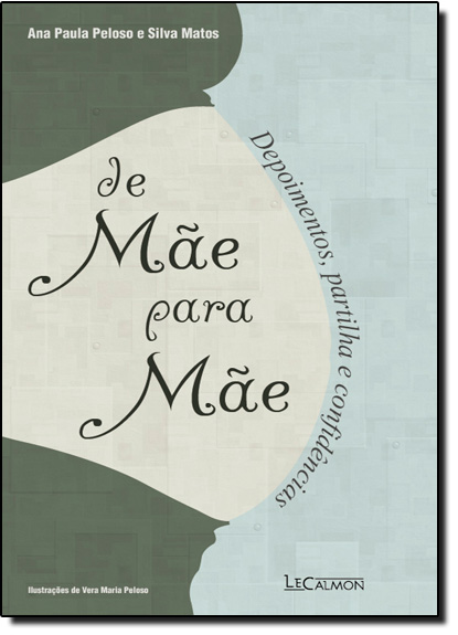 De Mãe para Mãe: Depoimentos, Partilha e Confidências, livro de Ana PAula Peloso