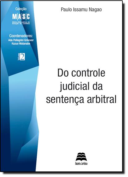 Do Controle Judicial da Sentença Arbitral - Col. Masc - Vol.2, livro de Paulo Issamu Nagao