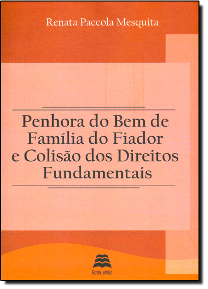Penhora do Bem de Família do Fiador e Colisão dos Direitos Fundamentais, livro de Renata Paccola Mesquita