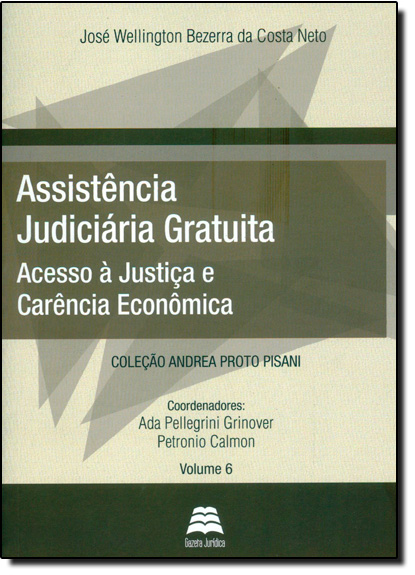 Assistência Judiciária Gratuita: Acesso À Justiça e Carência Econômica, livro de José Wellington Bezerra da Costa Neto