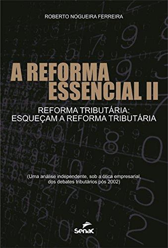 Reforma Essencial 2, A- Reforma Tributária: Esqueçam a Reforma Tributária, livro de Roberto Nogueira Pereira