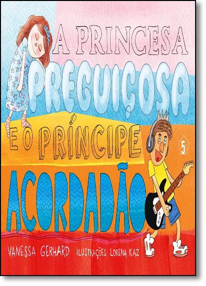 Princesa Preguiçosa e o Príncipe Acordadão, A, livro de Vanessa Gerhard