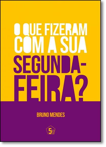 Que Fizeram Com a Sua Segunda-feira?, O, livro de Bruno Mendes