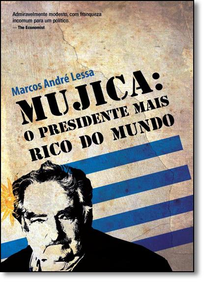 Mujica: O Presidente Mais Rico do Mundo, livro de Marcos André Lessa