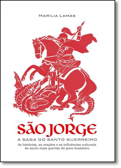 São Jorge: A Saga do Santo Guerreiro, livro de Marília Lamas