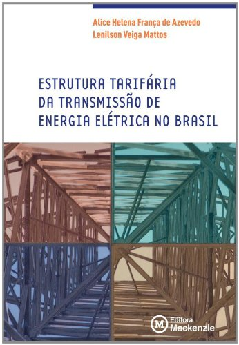 Estrutura Tarifária da Transmissão de energia elétrica no Brasil, livro de AZEVEDO, Alice Helena França de; MATTOS, Lenilson Veiga