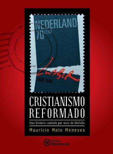 Cristianismo Reformado – uma história contada por meio da filatelia, livro de Maurício Melo Meneses