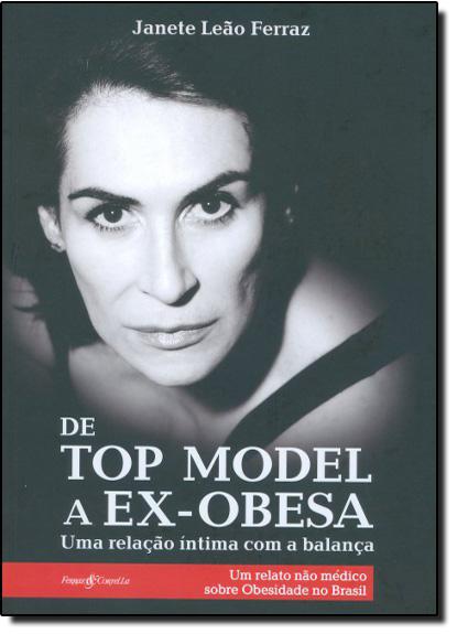 De Top Model a Ex-Obesa: Uma Relação Íntima Com a Balança, Um Relato Não Médico Sobre a Obesidade no Brasil, livro de Janete Leao Ferraz