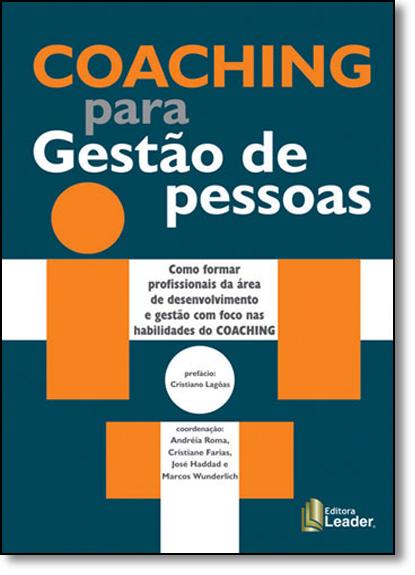 Coaching Para Gestão de Pessoas: Como Formar Profissionais da Área de Desenvolvimento e Gestão com Foco nas Habilidades, livro de Andréia Roma
