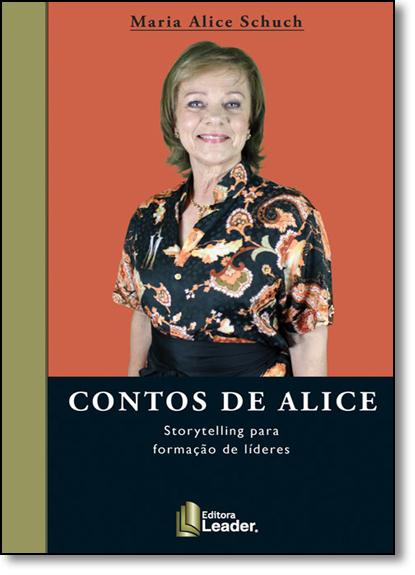 Contos de Alice: Storytelling Para Formação de Líderes, livro de Maria Alice Schuch
