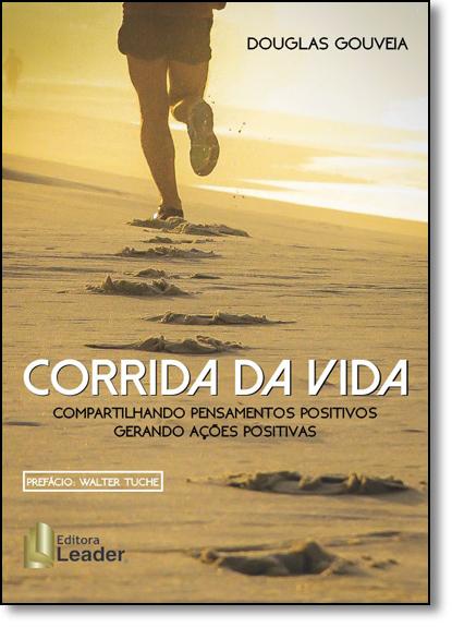 Corrida da Vida: Compartilhando Pensamentos Positivos Gerando Ações Positivas, livro de Douglas Gouveia