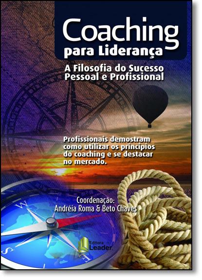 Coaching Para Liderança: A Filosofia do Sucesso Pessoal e Profissional, livro de Andréia Roma