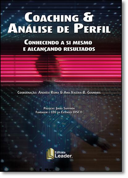 Coaching & Análise de Perfil: Conhecendo a si Mesmo e Alcançando Resultados, livro de Andréia Roma