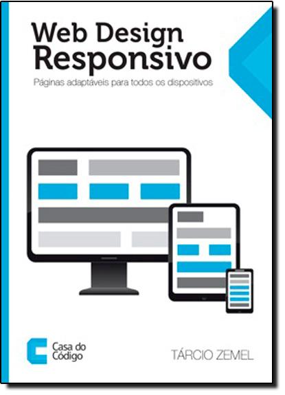 Web Design Responsivo: Páginas Adaptáveis Para Todos os Dispositivos, livro de Tárcio Zemel
