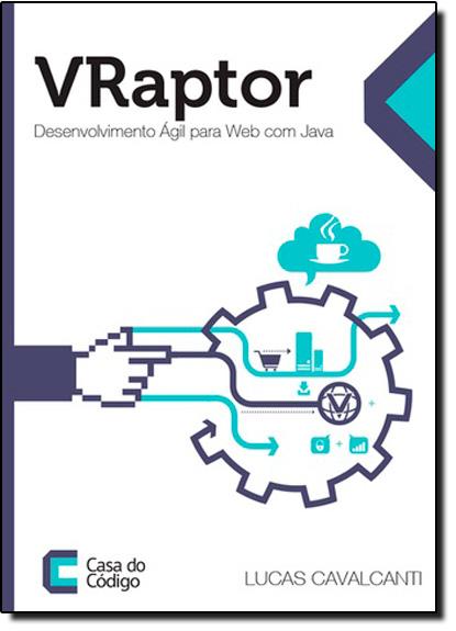 Vraptor: Desenvolvimento Ágil Para Web Com Java, livro de Lucas Cavalcanti