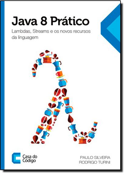 Java 8 Prático: Lambdas, Streams e os Novos Recursos da Linguagem, livro de Paulo Silveira