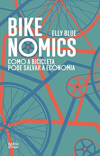 Bikenomics: A Bicicleta Como Você Nunca Imaginou, livro de Elly Blue