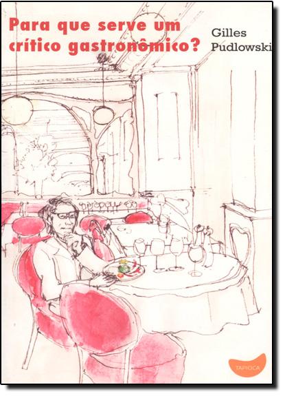 Pra que Serve um Critico Gastronômico?, livro de Gilles Pudlowski