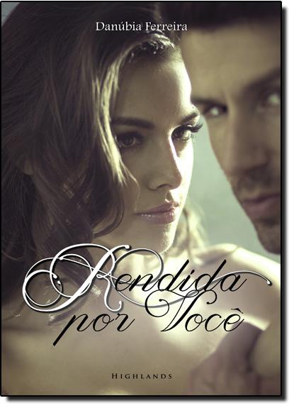Rendida por Você - Vol.1, livro de Danúbia Ferreira