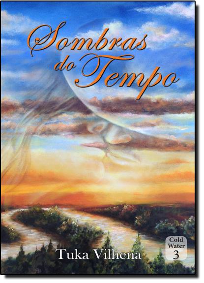 Sombras do Tempo - Vol.3 - Coleção Cold Water, livro de Tuka Vilhena