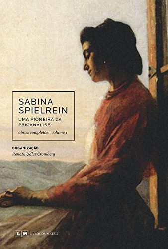 SABINA SPIELREIN - UMA PIONEIRA DA PSICANÁLISE, livro de