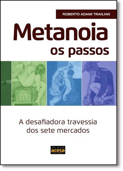 Metanoia os Passos: A Desafiadora Travessia dos Sete Mercados, livro de Roberto Adami Tranjan