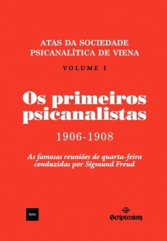 Os primeiros psicanalistas - Atas da Sociedade Psicanalítica de Viena 1906-1908, livro de Sigmund Freud