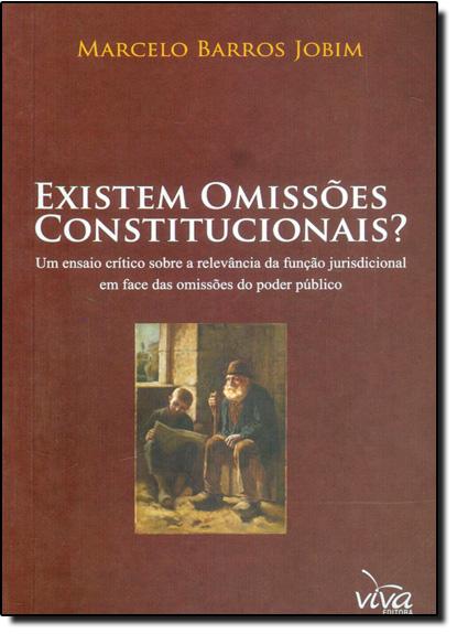 Existem Omissões Constitucionais?: Um Ensaio Crítico Sobre a Relevância da Função Jurisdicional em Face das Omissões, livro de Marcelo Barros Jobim