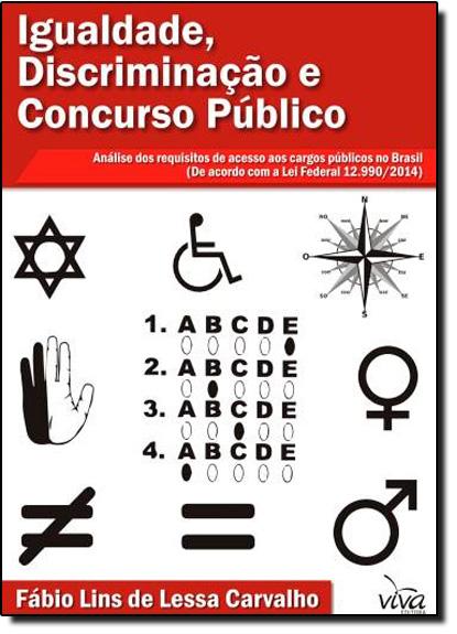 Igualdade, Discriminação e Concurso Público: Análise dos Requisitos aos Cargos Públicos no Brasil, livro de Fábio Lins de Lessa Carvalho
