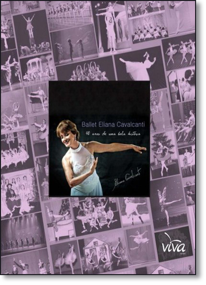 Ballet Eliana Cavalcanti: 40 Anos de Uma Bela História, livro de Eliana Cavalcanti