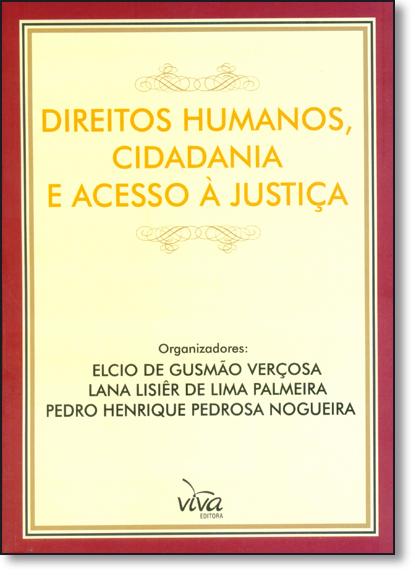 Direitos Humanos, Cidadania e Acesso À Justiça, livro de Elcio de Gusmão Verçosa