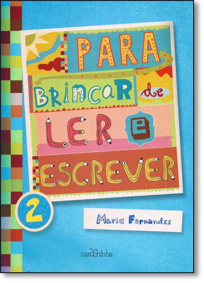Para Brincar de Ler e Escrever - Vol.2 - Coleção Para Brincar de Ler, livro de Maria Fernandes