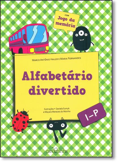 Alfabetário Divertido: I - P - Vol.2 - Coleção Alfabetário Divertido - Com Jogo da Memória, livro de Marco Antônio Hailer